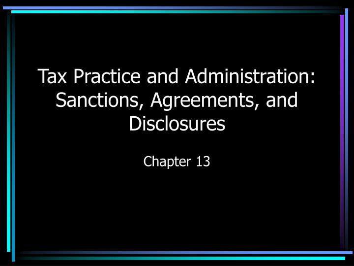 Tax practice and administration sanctions agreements and disclosures