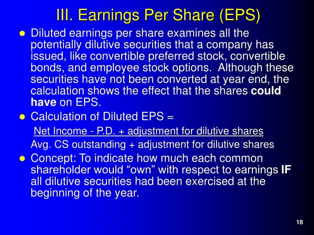Diluted earnings per share examines all the potentially dilutive securities that a company has issued, like convertible preferred stock, convertible bonds, and employee stock options.  Although these securities have not been converted at year end, the calculation shows the effect that the shares
