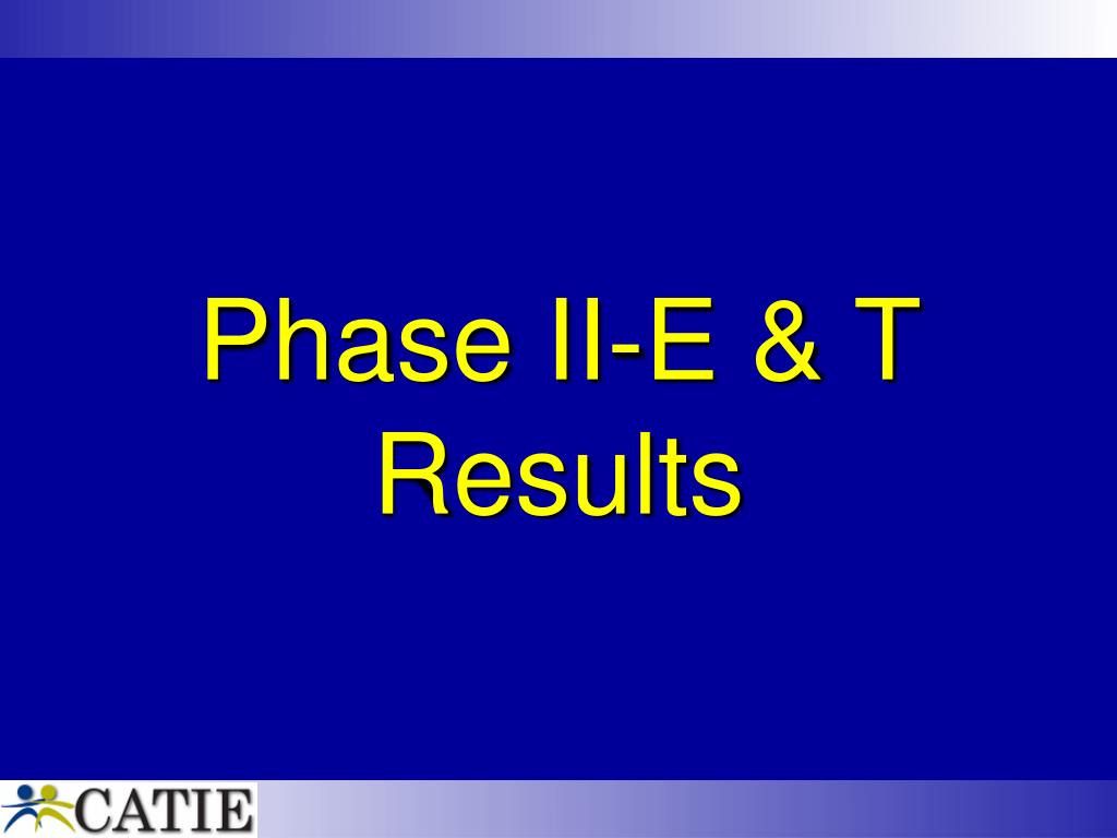 Phase II-E & T Results