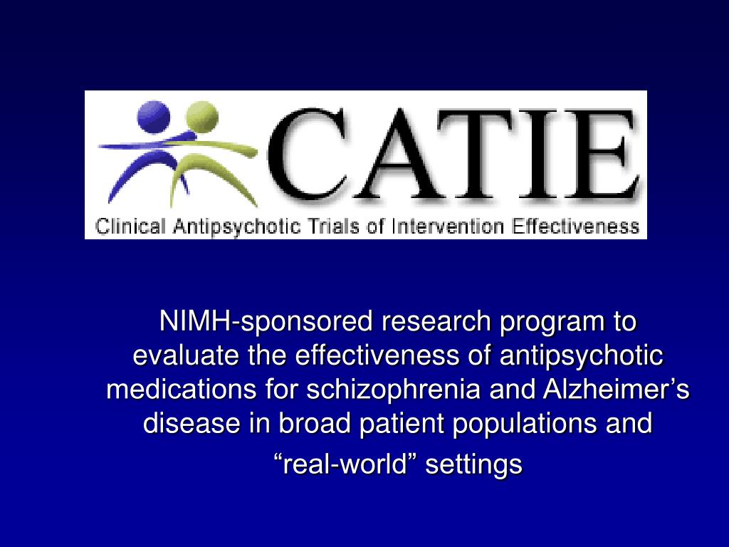 NIMH-sponsored research program to evaluate the effectiveness of antipsychotic medications for schizophrenia and Alzheimer's disease in broad patient populations and