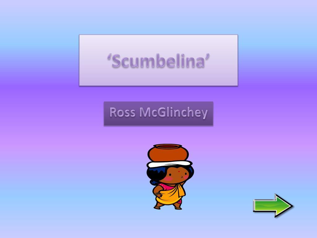 'Scumbelina'