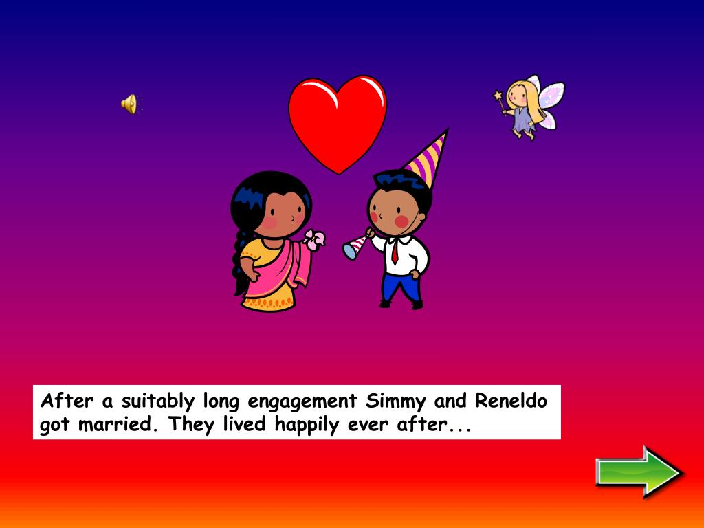 After a suitably long engagement Simmy and Reneldo got married. They lived happily ever after...