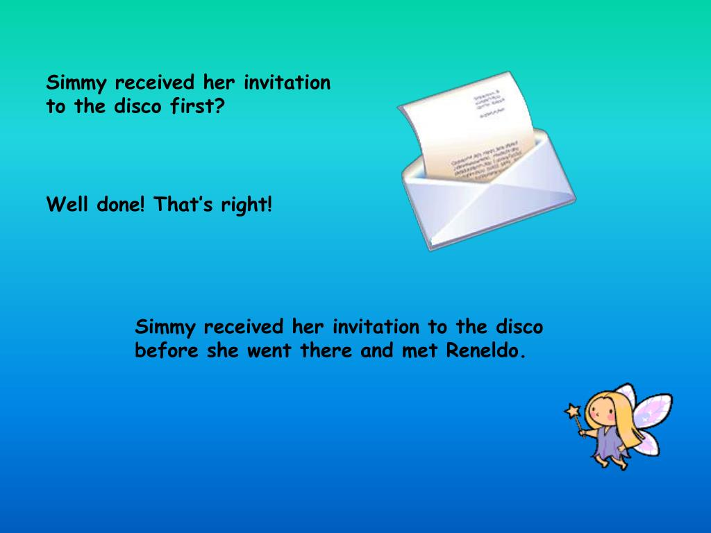 Simmy received her invitation to the disco first?