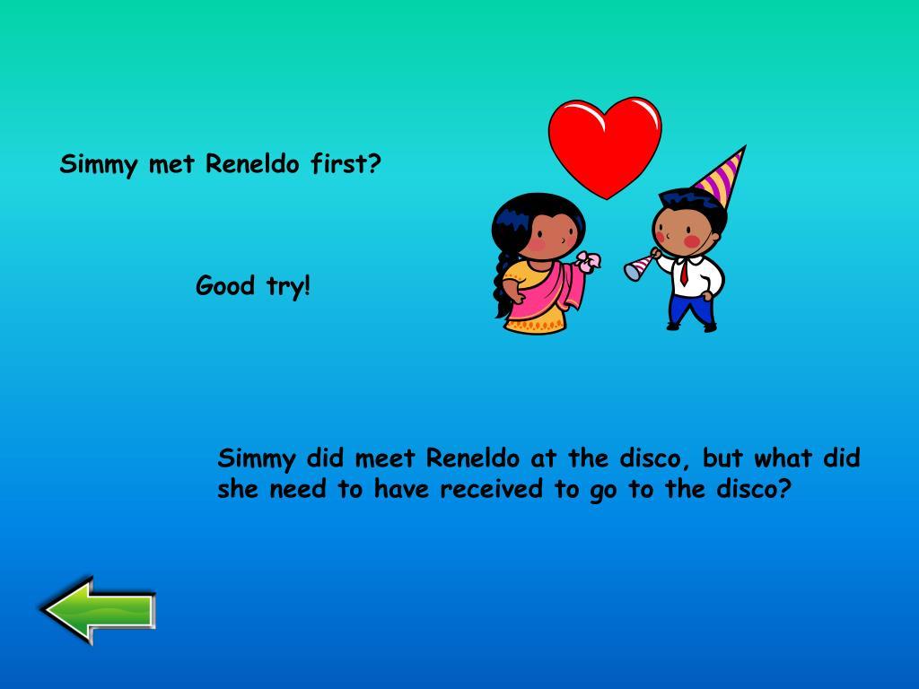 Simmy met Reneldo first?