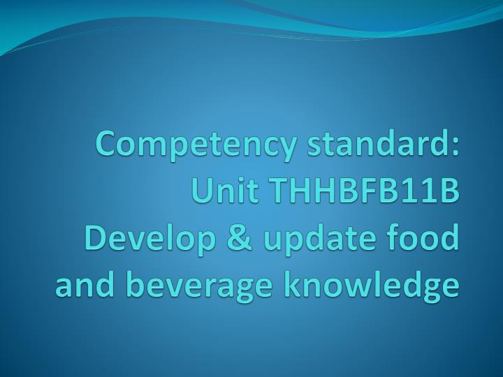 Competency standard unit thhbfb11b develop update food and beverage knowledge
