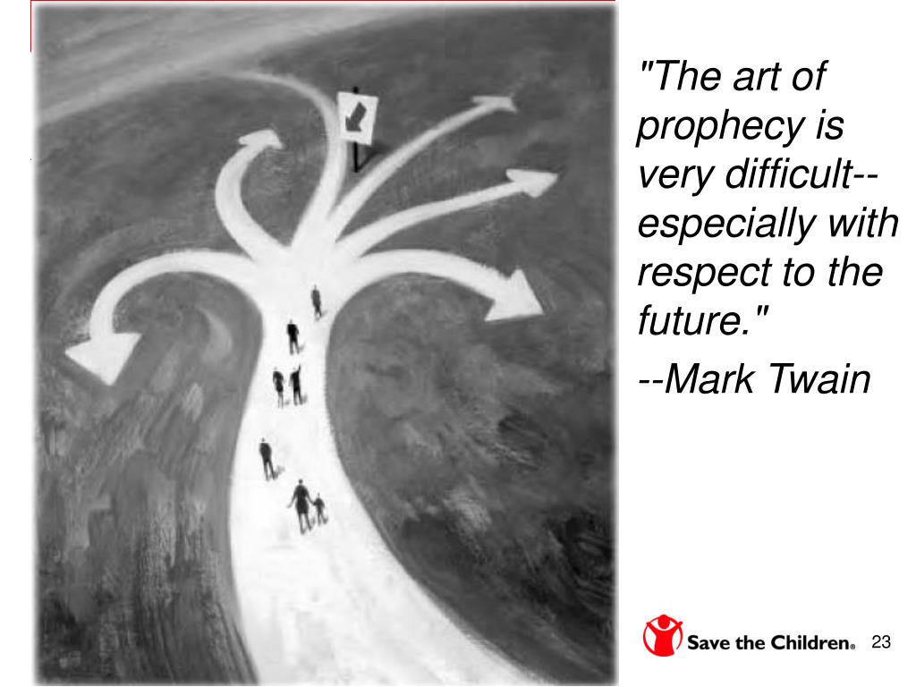 """""""The art of prophecy is very difficult-- especially with respect to the future."""""""
