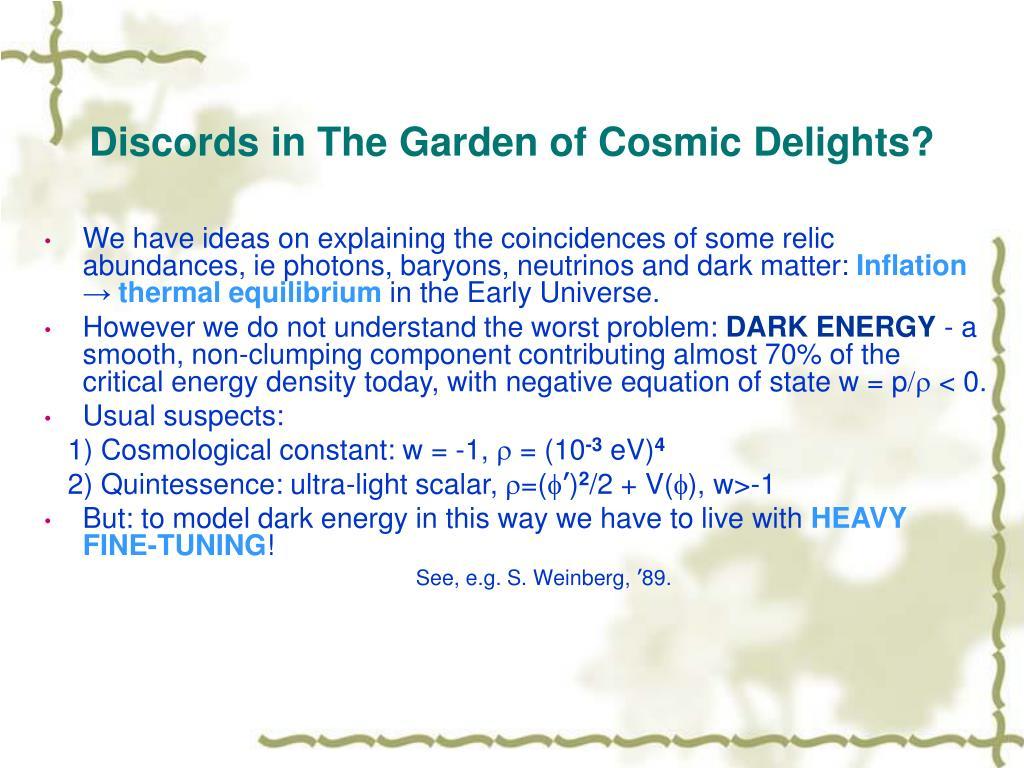 Discords in The Garden of Cosmic Delights?