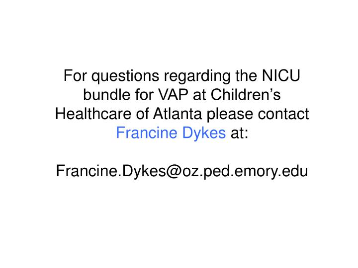 For questions regarding the NICU bundle for VAP at Children's Healthcare of Atlanta please contact...