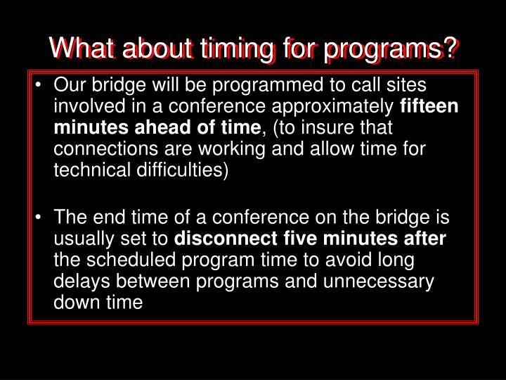 What about timing for programs?