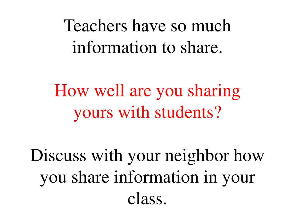 Teachers have so much information to share.