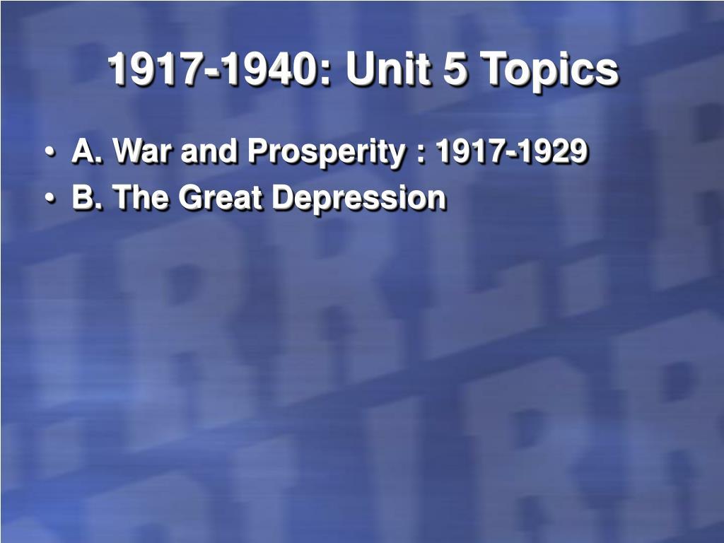 1917-1940: Unit 5 Topics