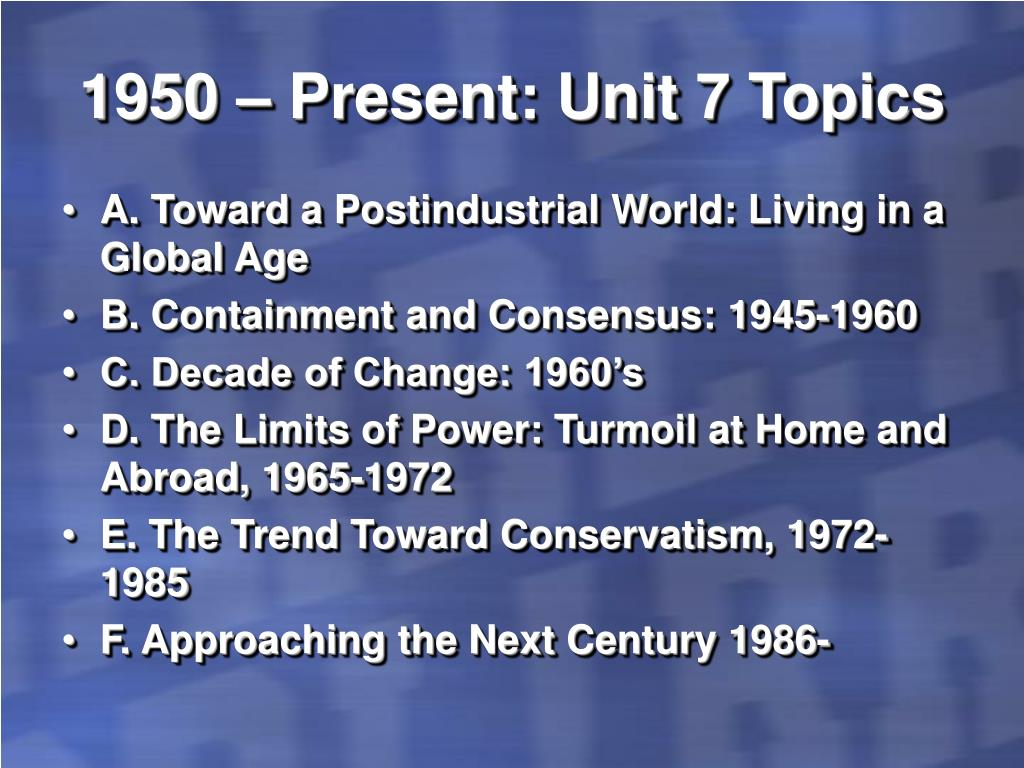 1950 – Present: Unit 7 Topics