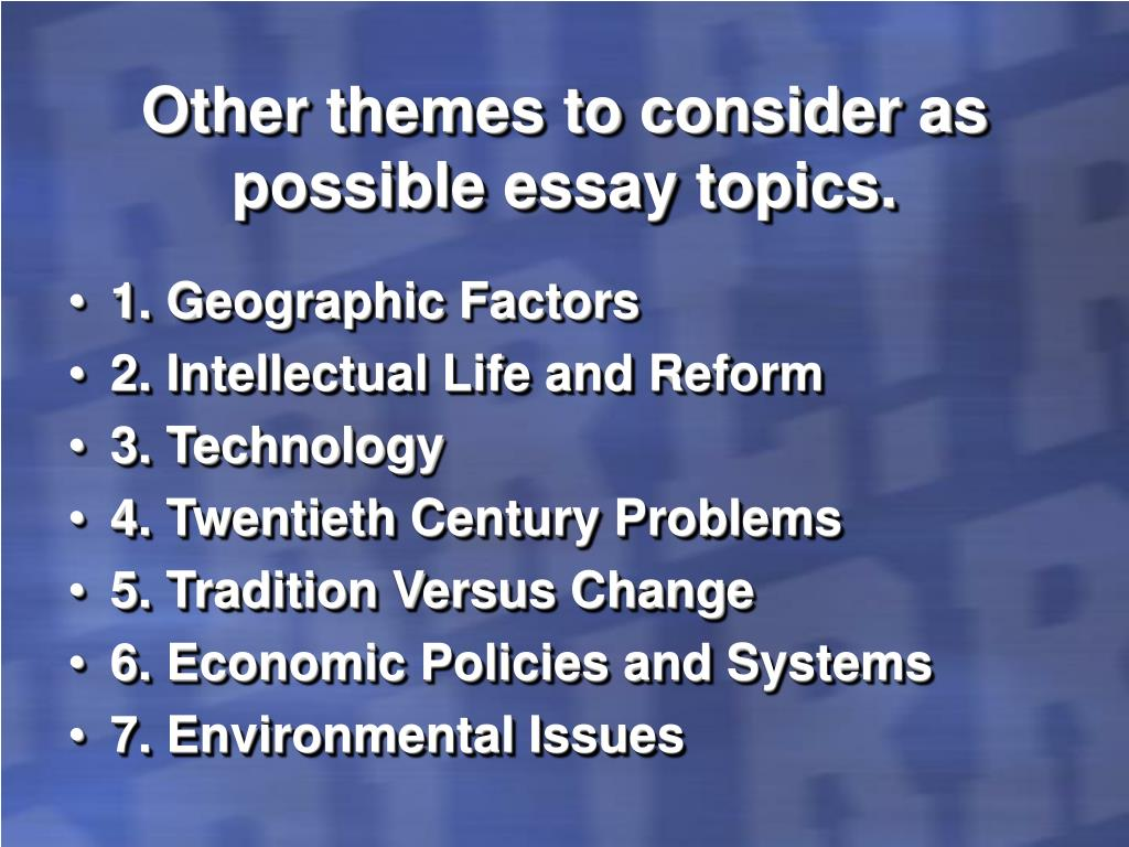 Other themes to consider as possible essay topics.