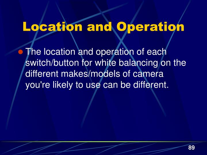 Location and Operation