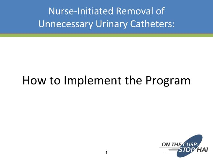 nurse initiated removal of unnecessary urinary catheters n.