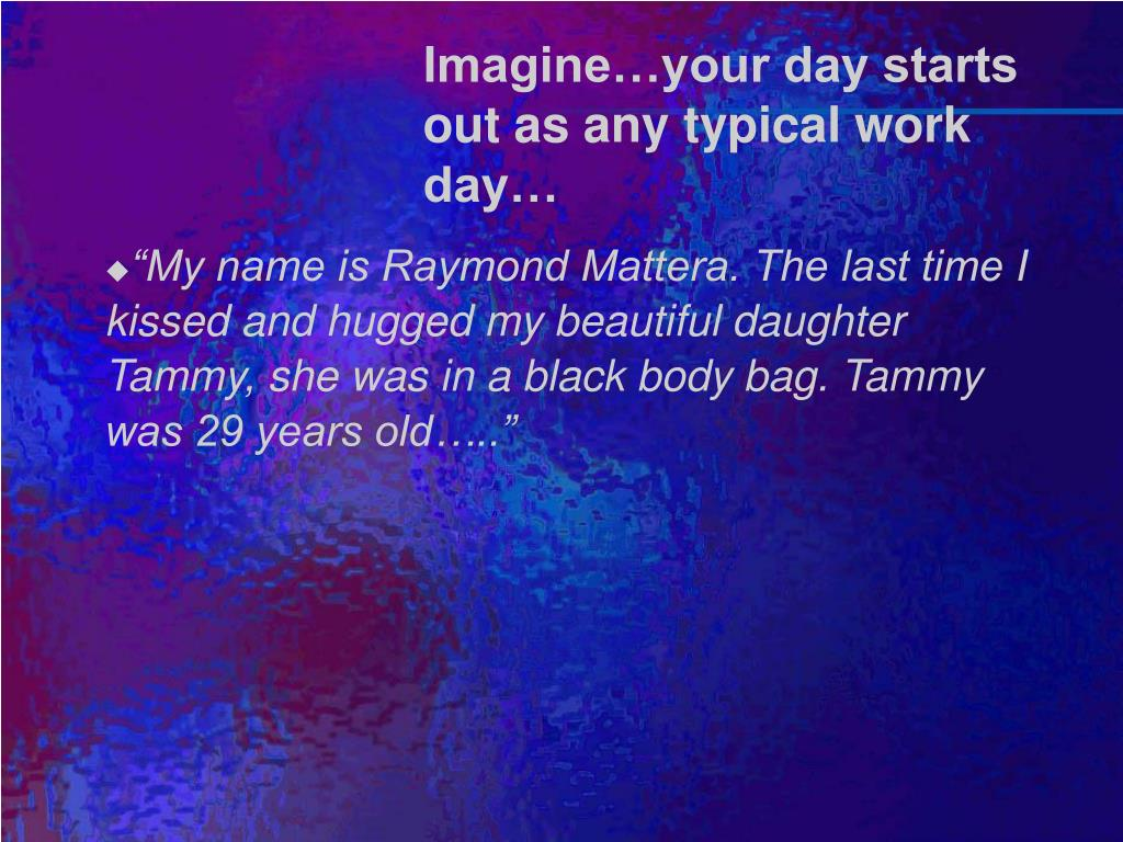 Imagine…your day starts out as any typical work day…