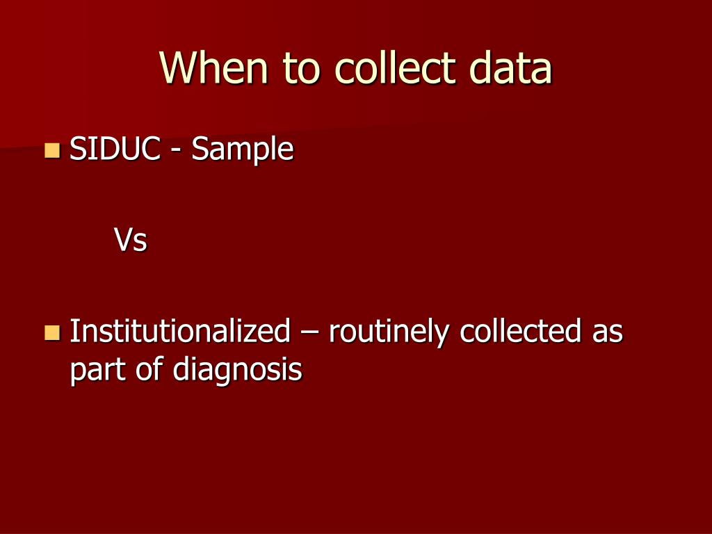 When to collect data