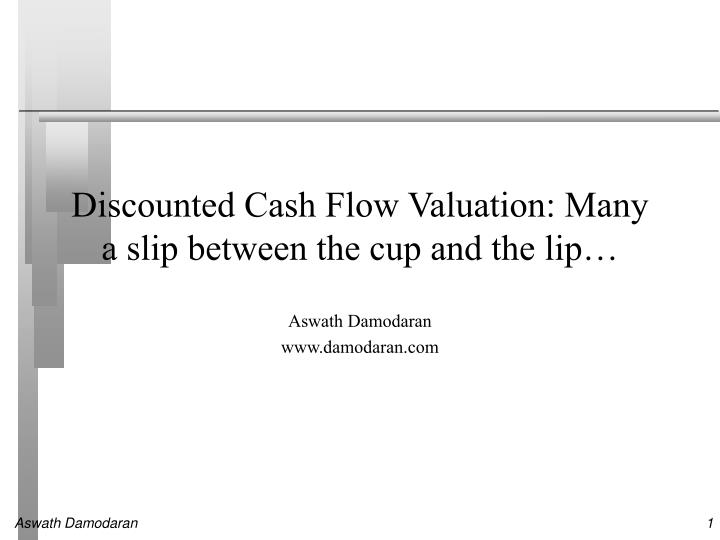 Discounted cash flow valuation many a slip between the cup and the lip