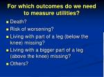 for which outcomes do we need to measure utilities