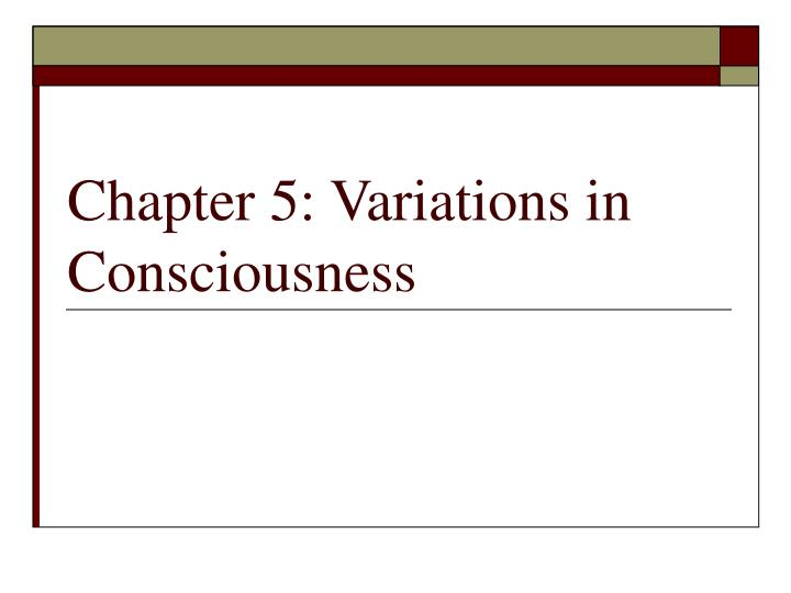 chapter 5 variations in consciousness n.