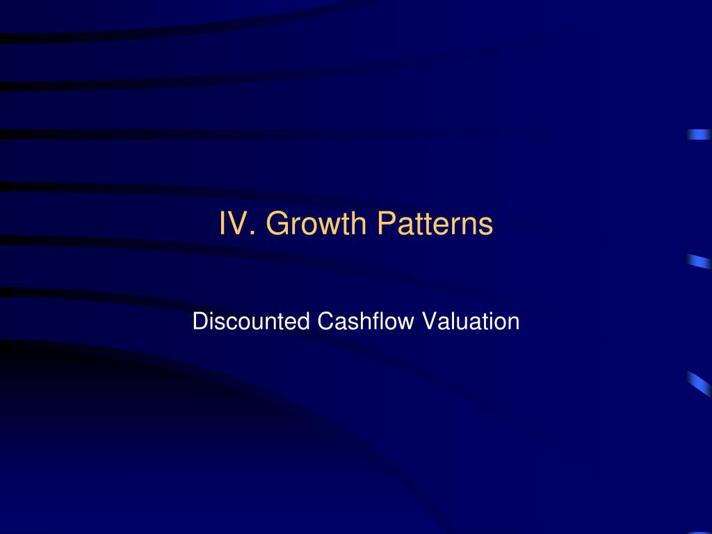 IV. Growth Patterns