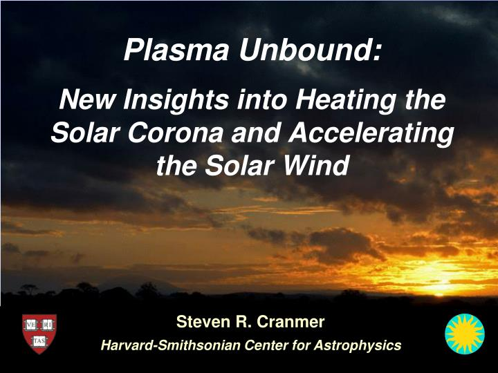 plasma unbound new insights into heating the solar corona and accelerating the solar wind n.