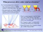 what processes drive solar wind acceleration