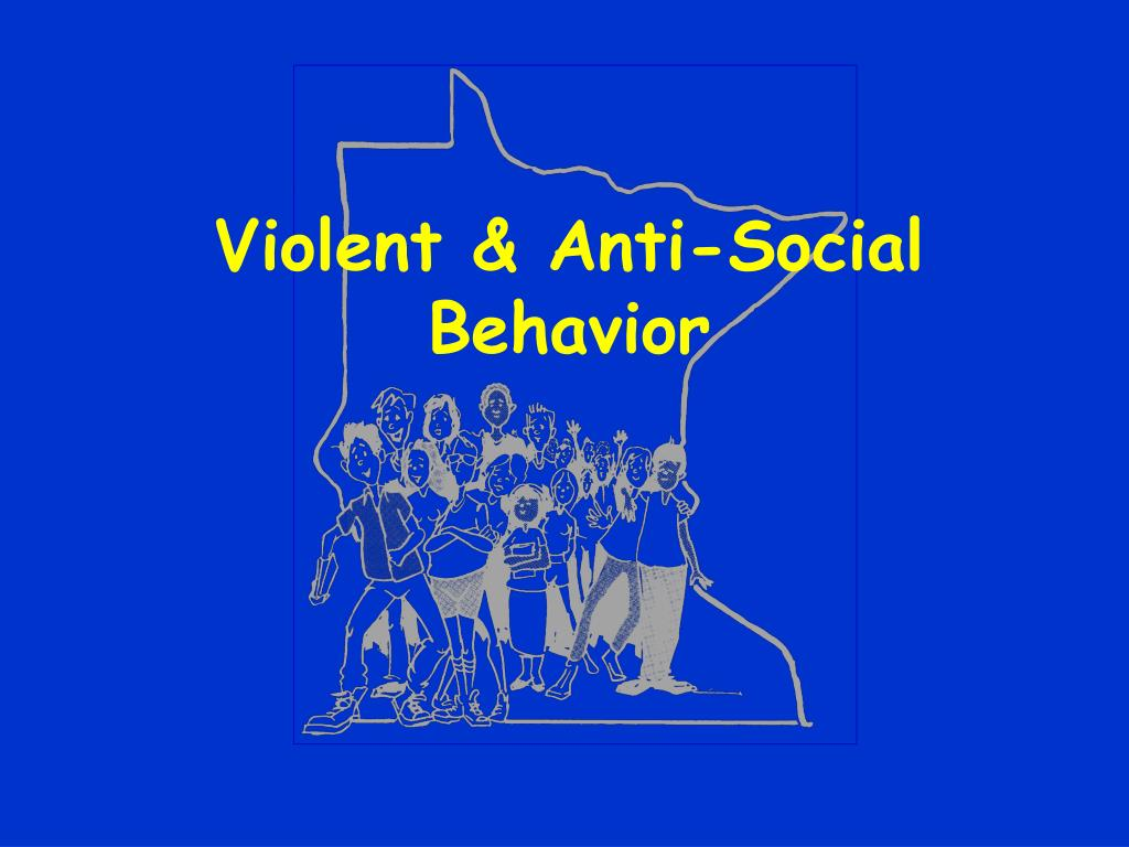 Violent & Anti-Social Behavior