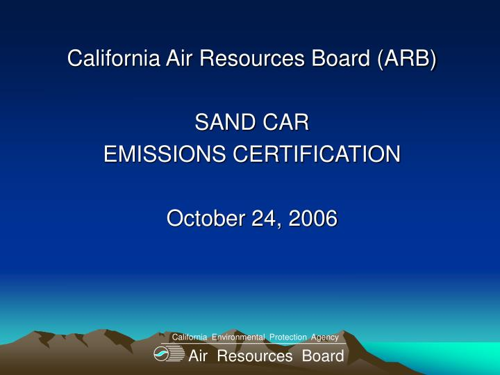 california air resources board arb sand car emissions certification october 24 2006 n.
