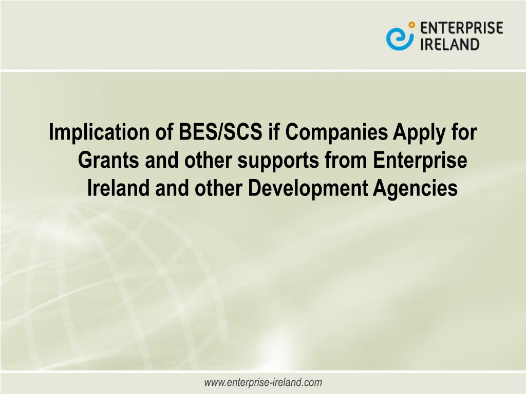 Implication of BES/SCS if Companies Apply for Grants and other supports from Enterprise Ireland and other Development Agencies