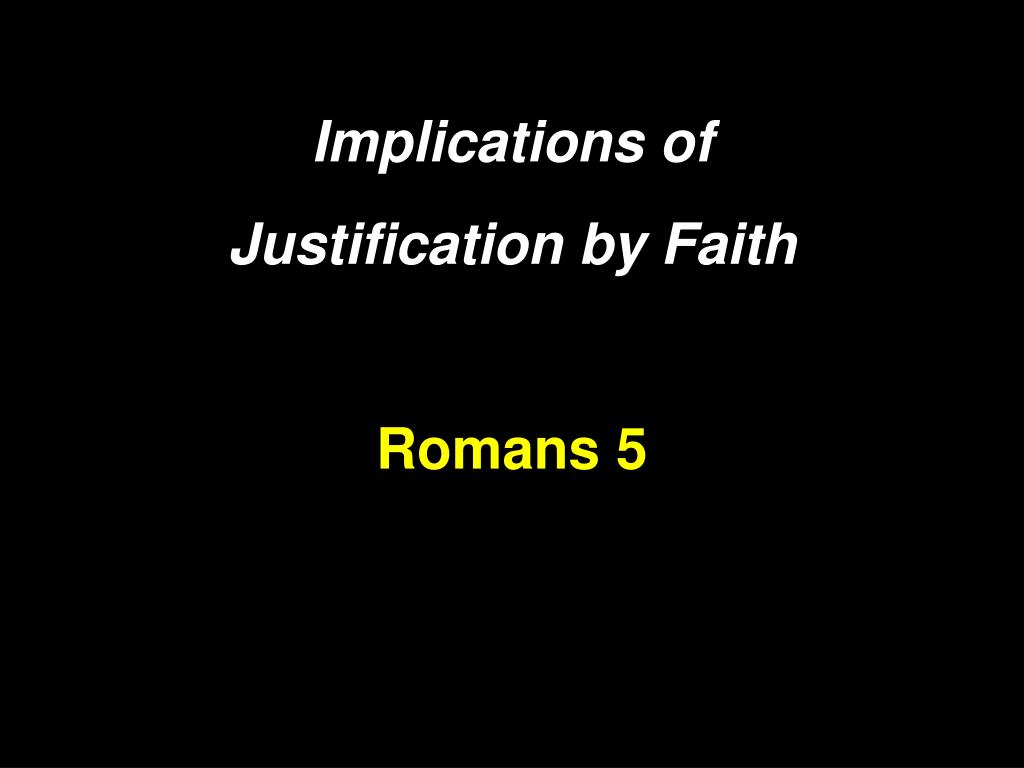 justification by faith romans research paper To be justified by faith apart from works of the law (romans 3:28) furthermore, paul seems to strongly suggest that justification is by faith and not by works.