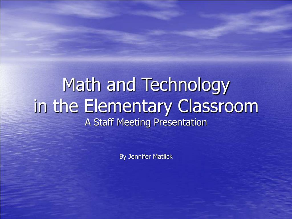 math and technology in the elementary classroom a staff meeting presentation l.