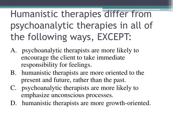 Humanistic therapies differ from psychoanalytic therapies in all of the following ways except