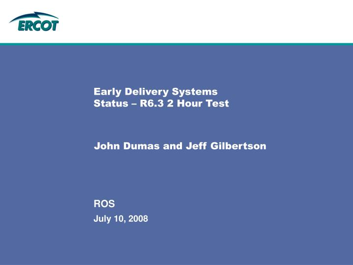 Early delivery systems status r6 3 2 hour test