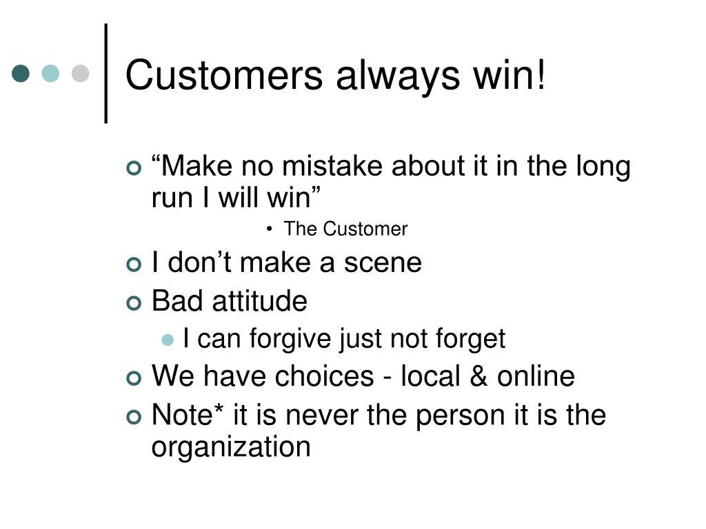 Customers always win!