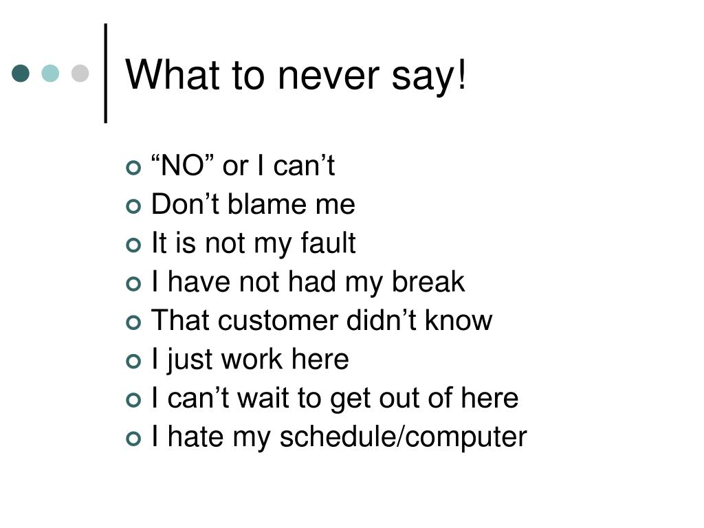 What to never say!