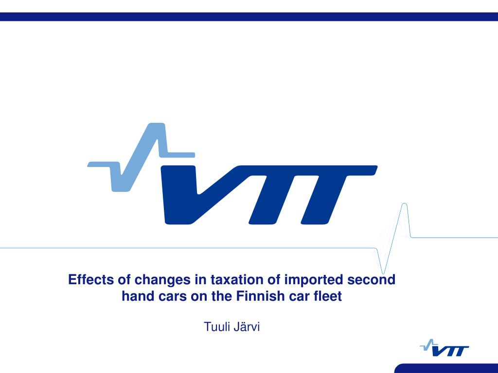 effects of changes in taxation of imported second hand cars on the finnish car fleet tuuli j rvi l.