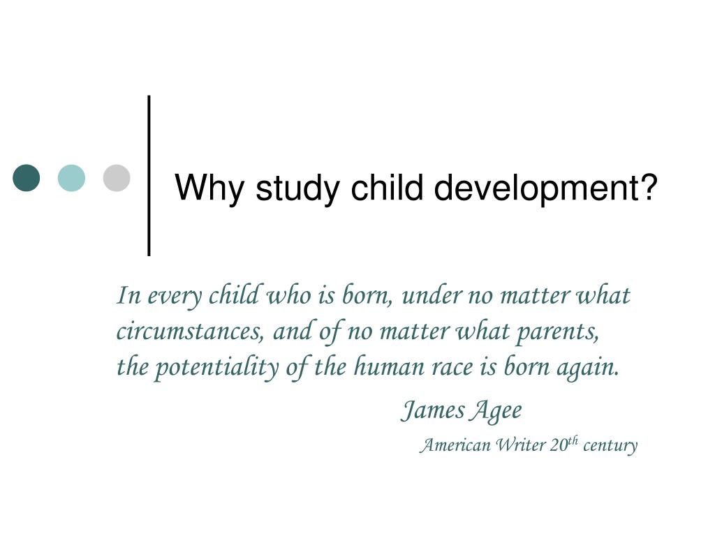 why study child development l.