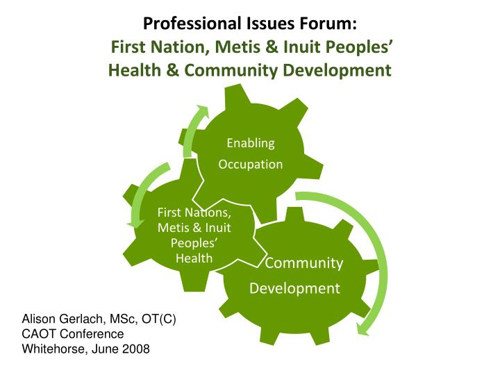 Professional issues forum first nation metis inuit peoples health community development