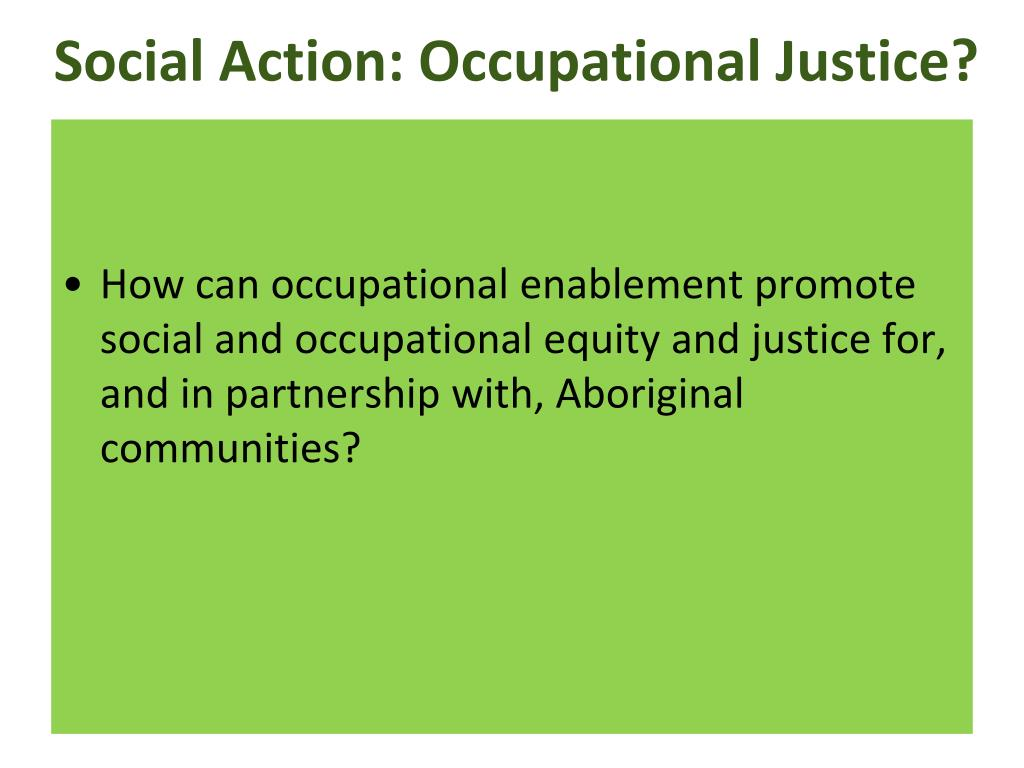 Social Action: Occupational Justice?