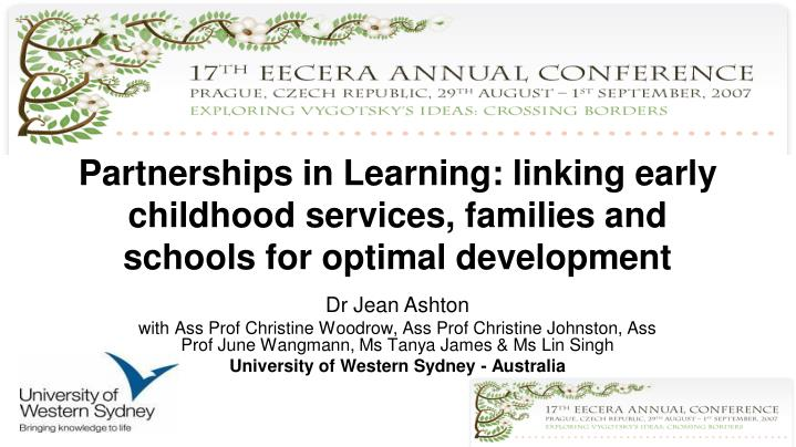 Partnerships in Learning: linking early childhood services, families and schools for optimal develop...