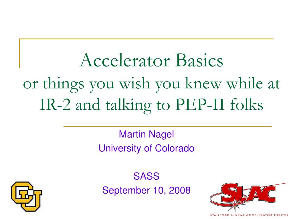 accelerator basics or things you wish you knew while at ir 2 and talking to pep ii folks