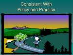 consistent with policy and practice
