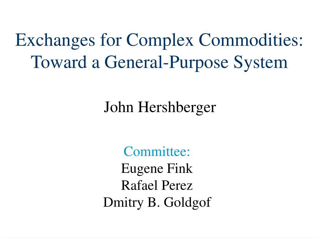 exchanges for complex commodities toward a general purpose system l.
