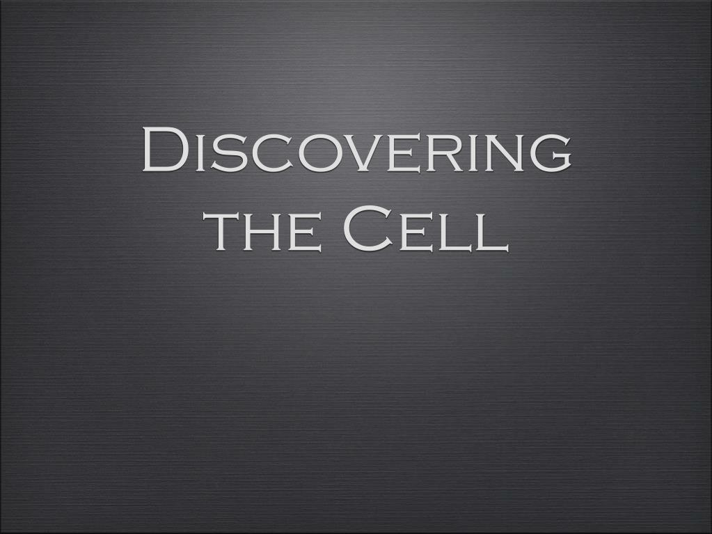 Discovering the Cell