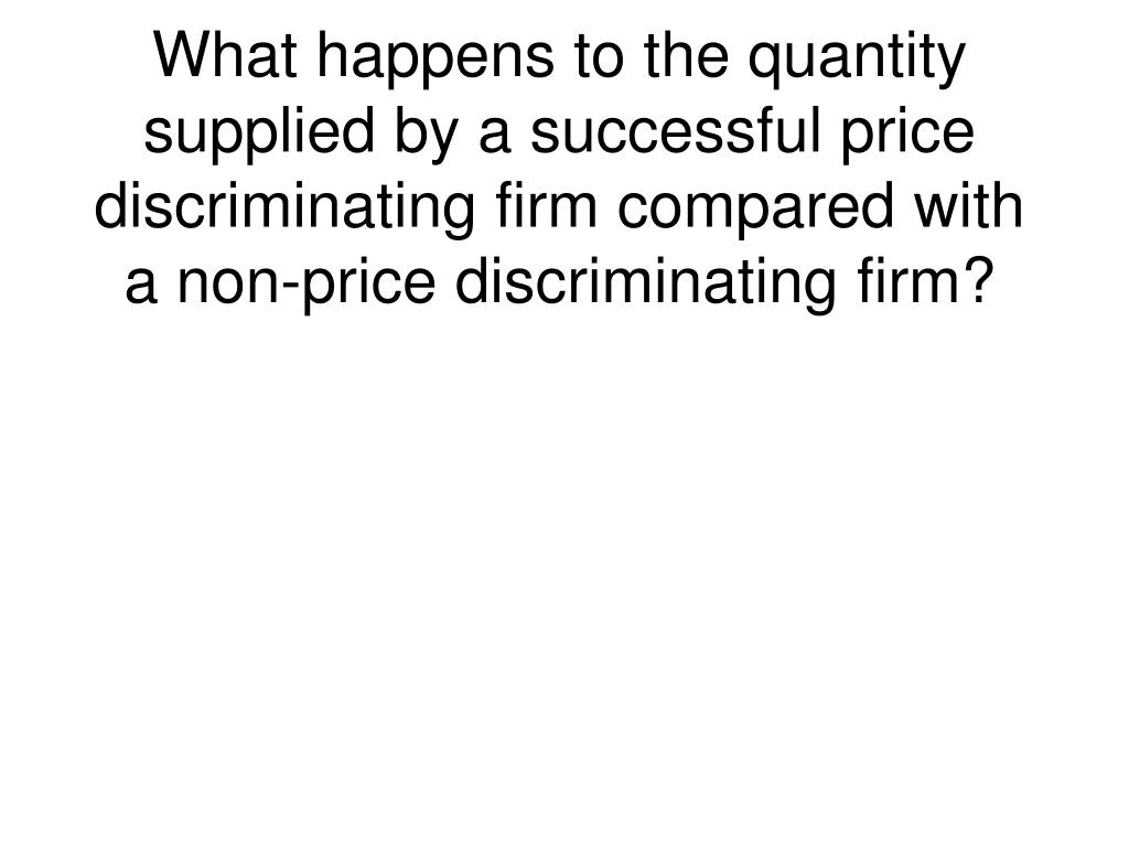 What happens to the quantity supplied by a successful price discriminating firm compared with a non-price discriminating firm?