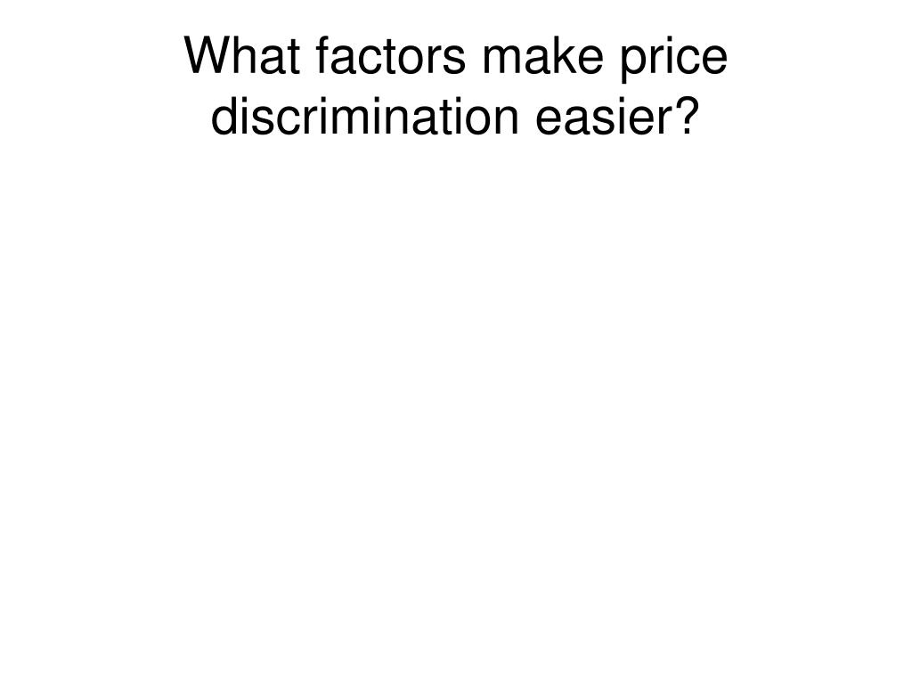 What factors make price discrimination easier?