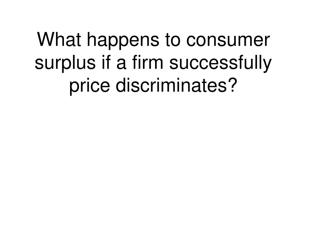 What happens to consumer surplus if a firm successfully price discriminates?
