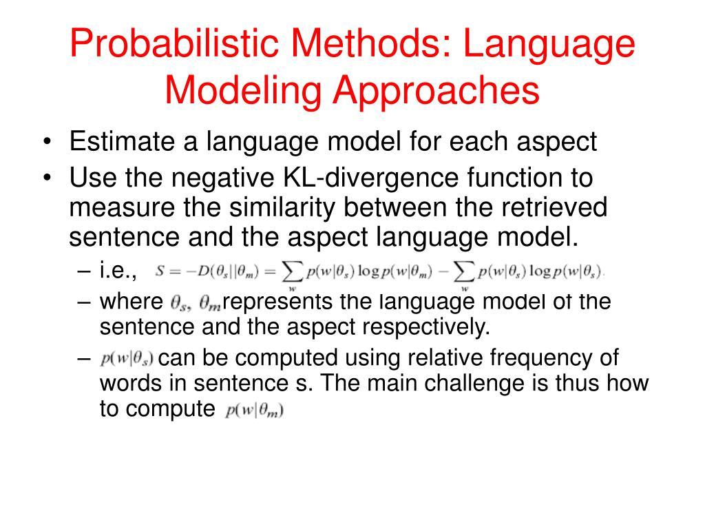 Probabilistic Methods: Language Modeling Approaches