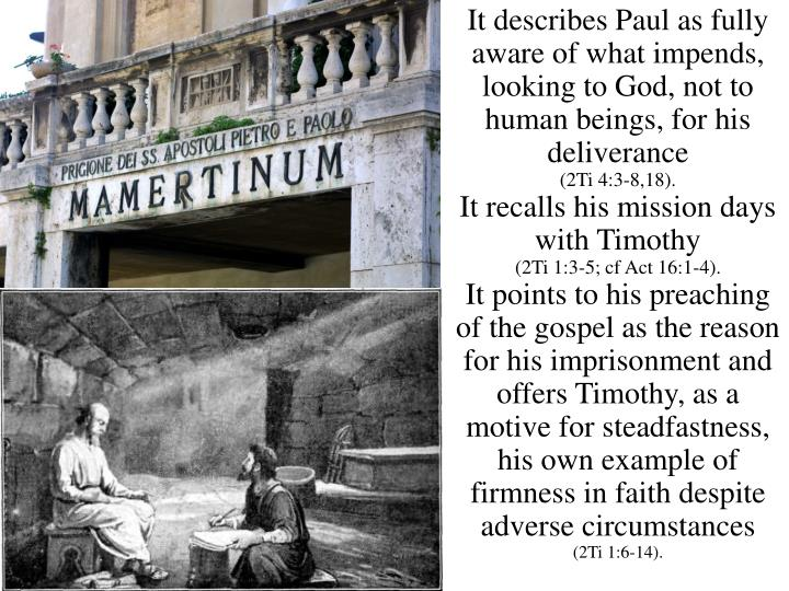 It describes Paul as fully aware of what impends, looking to God, not to human beings, for his deliverance
